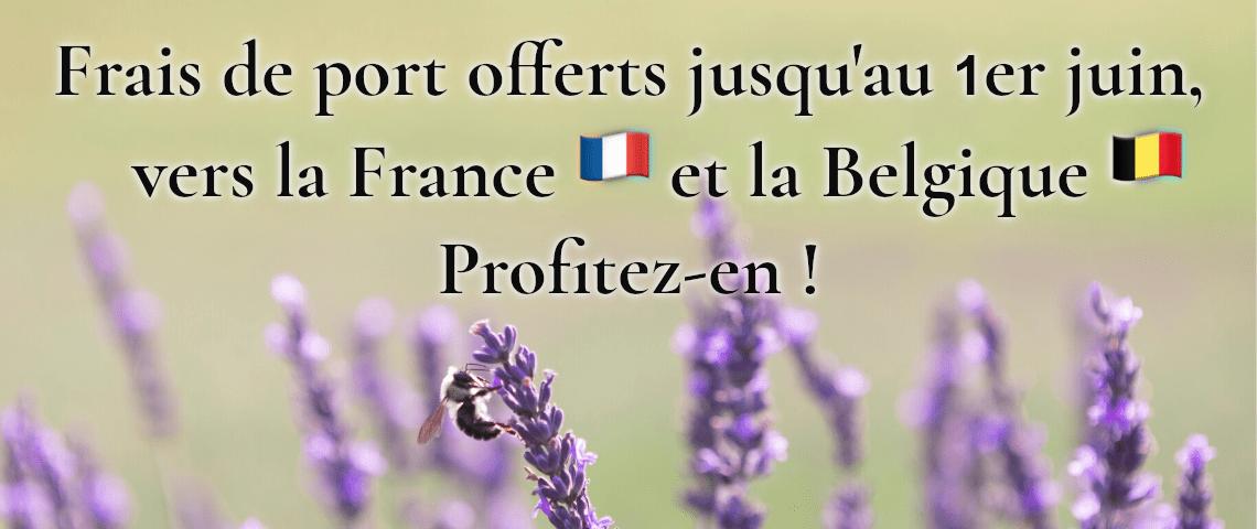 Frais de port offerts vers la France et la Belgique jusqu'au 1er juin 2020