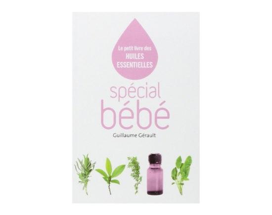 Spécial bébé: Le petit livre des huiles essentielles